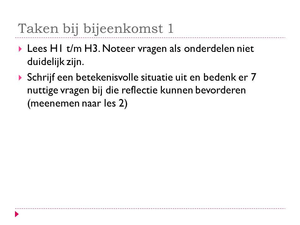 Taken bij bijeenkomst 1 Lees H1 t/m H3. Noteer vragen als onderdelen niet duidelijk zijn.