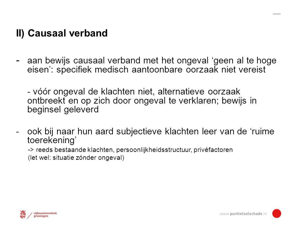 II) Causaal verband - aan bewijs causaal verband met het ongeval 'geen al te hoge eisen': specifiek medisch aantoonbare oorzaak niet vereist.