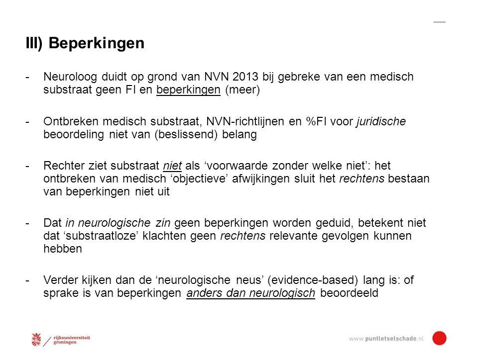 III) Beperkingen - Neuroloog duidt op grond van NVN 2013 bij gebreke van een medisch substraat geen FI en beperkingen (meer)