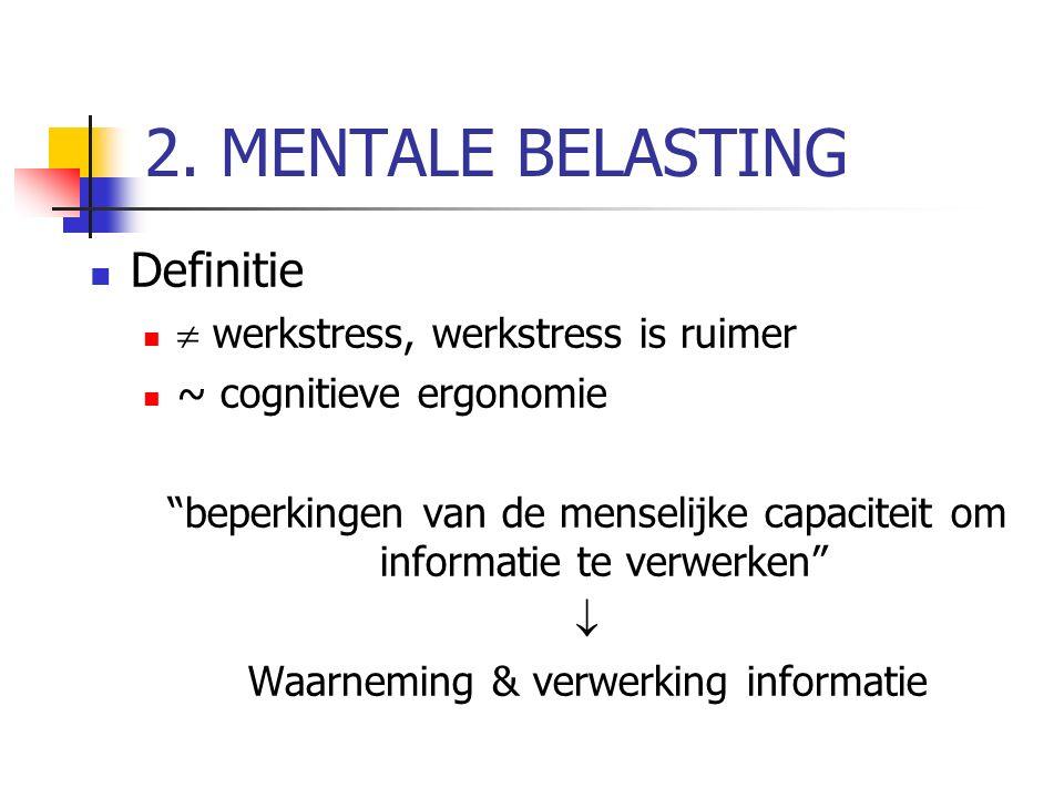 2. MENTALE BELASTING Definitie  werkstress, werkstress is ruimer