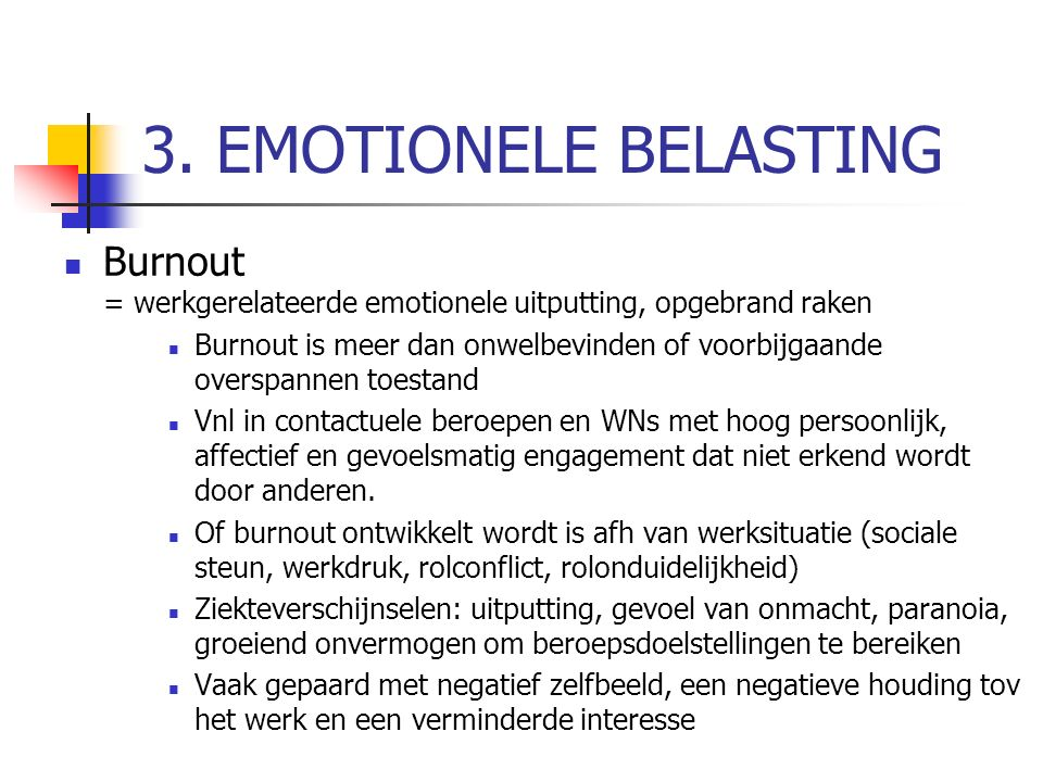 3. EMOTIONELE BELASTING Burnout = werkgerelateerde emotionele uitputting, opgebrand raken.