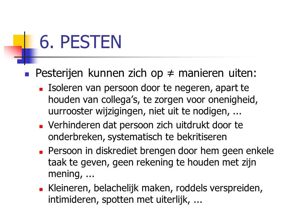 6. PESTEN Pesterijen kunnen zich op ≠ manieren uiten: