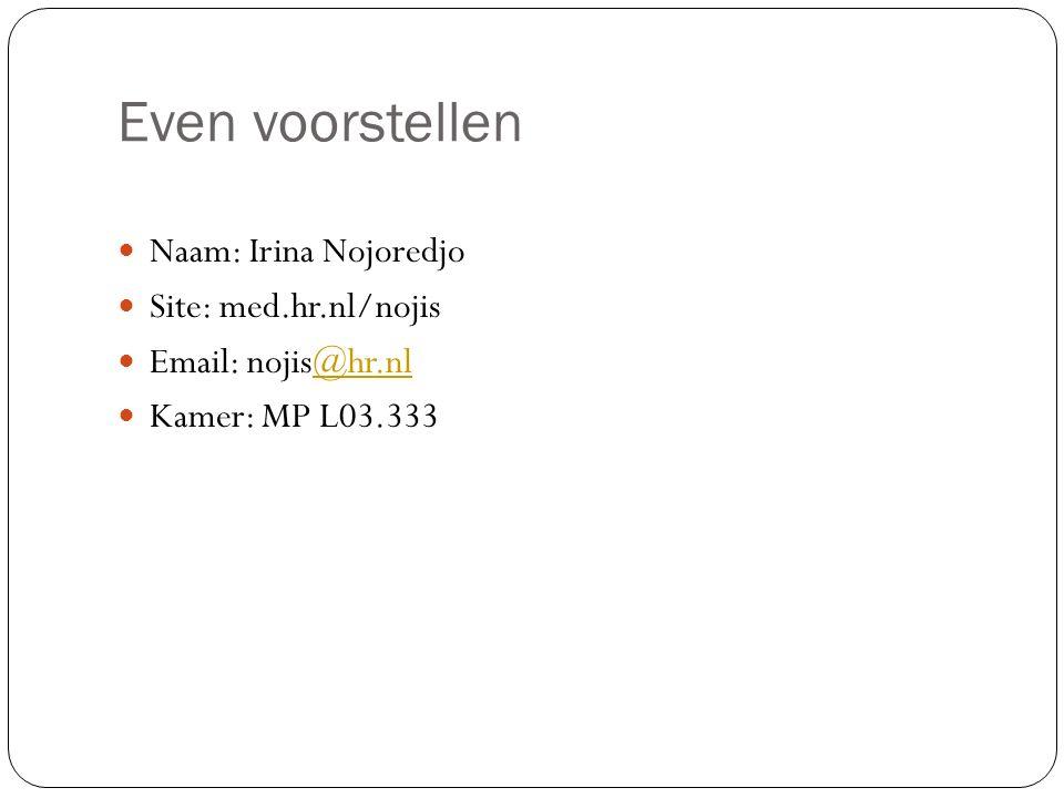 Even voorstellen Naam: Irina Nojoredjo Site: med.hr.nl/nojis