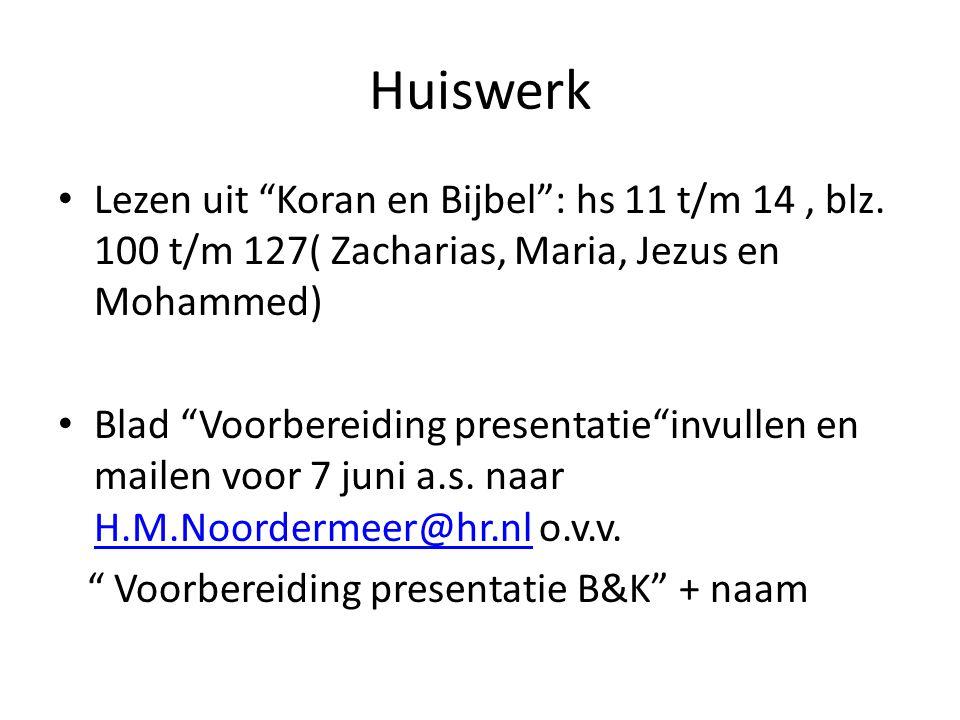 Huiswerk Lezen uit Koran en Bijbel : hs 11 t/m 14 , blz. 100 t/m 127( Zacharias, Maria, Jezus en Mohammed)