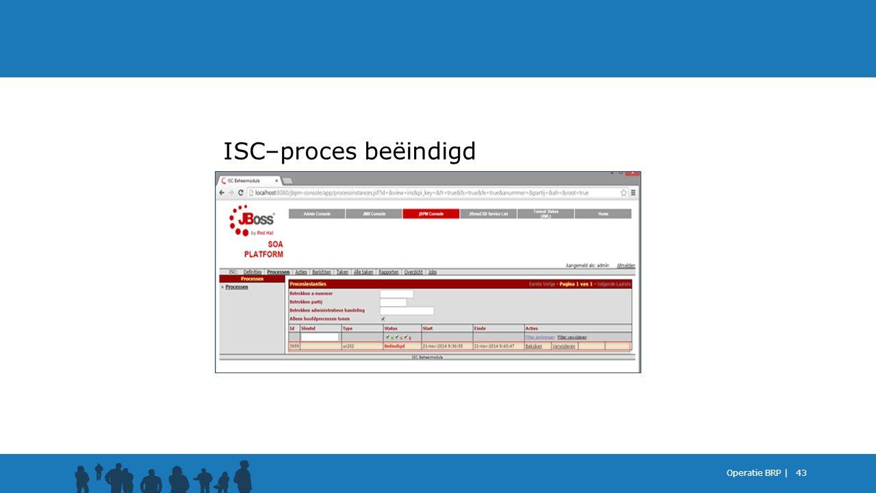 ISC–proces beëindigd Operatie BRP |
