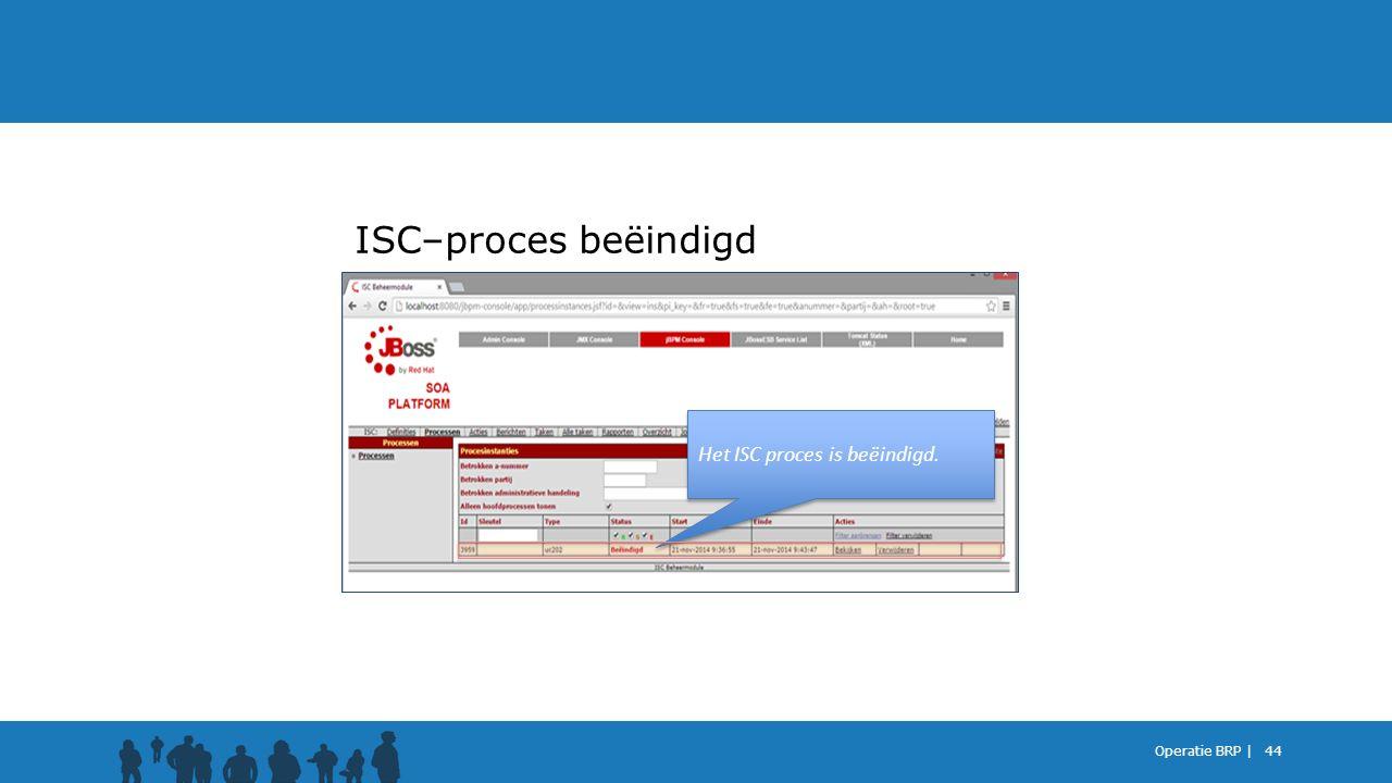 ISC–proces beëindigd Het ISC proces is beëindigd. Operatie BRP |