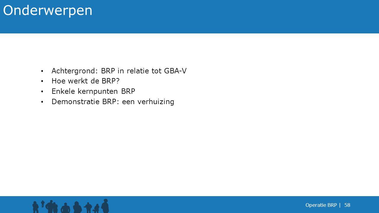 Onderwerpen Achtergrond: BRP in relatie tot GBA-V Hoe werkt de BRP