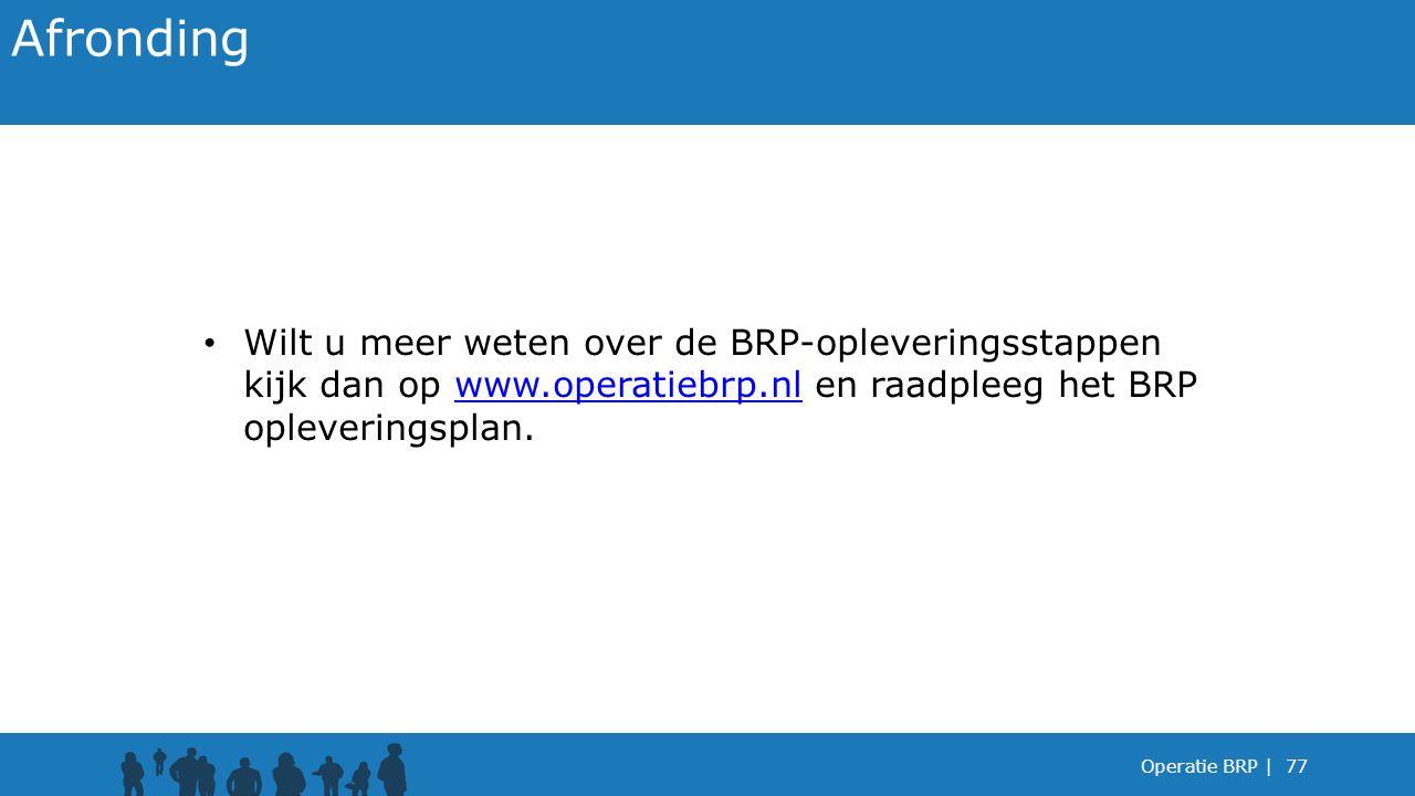 Afronding Wilt u meer weten over de BRP-opleveringsstappen kijk dan op www.operatiebrp.nl en raadpleeg het BRP opleveringsplan.