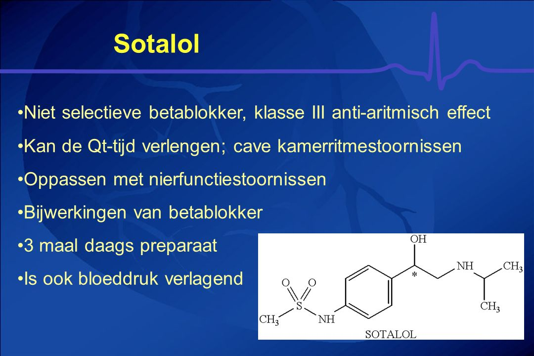 Sotalol Niet selectieve betablokker, klasse III anti-aritmisch effect