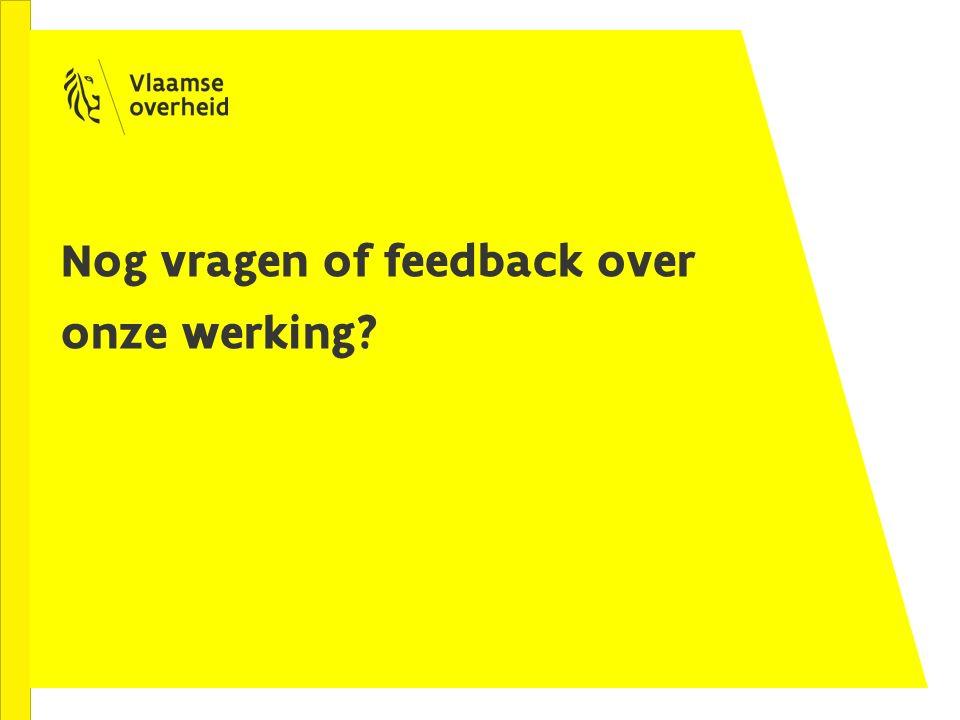 Nog vragen of feedback over onze werking