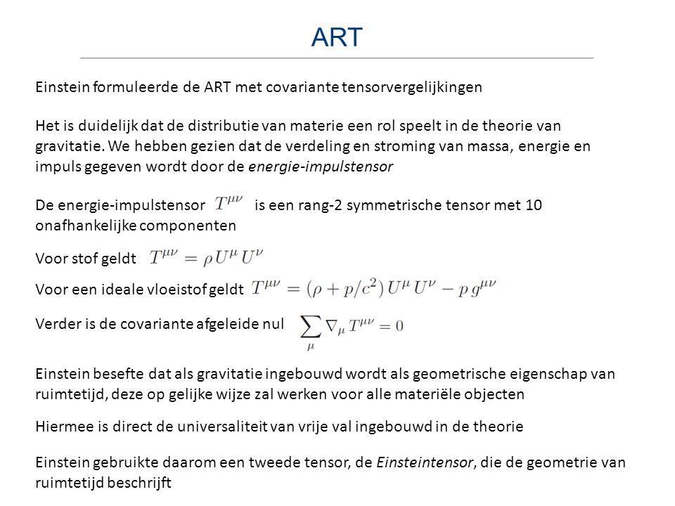 ART Einstein formuleerde de ART met covariante tensorvergelijkingen