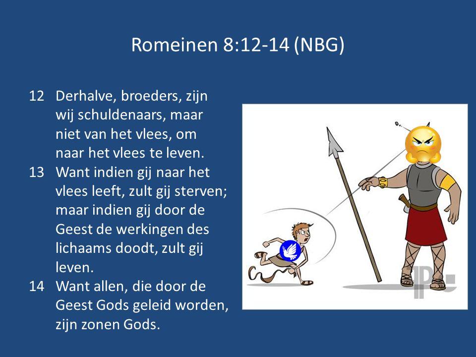 Romeinen 8:12-14 (NBG) Derhalve, broeders, zijn wij schuldenaars, maar niet van het vlees, om naar het vlees te leven.