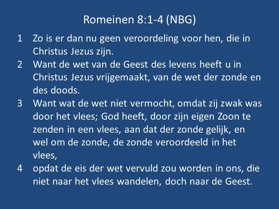Romeinen 8:1-4 (NBG) Zo is er dan nu geen veroordeling voor hen, die in Christus Jezus zijn.