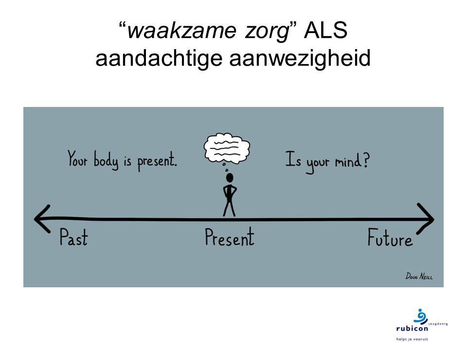 waakzame zorg ALS aandachtige aanwezigheid
