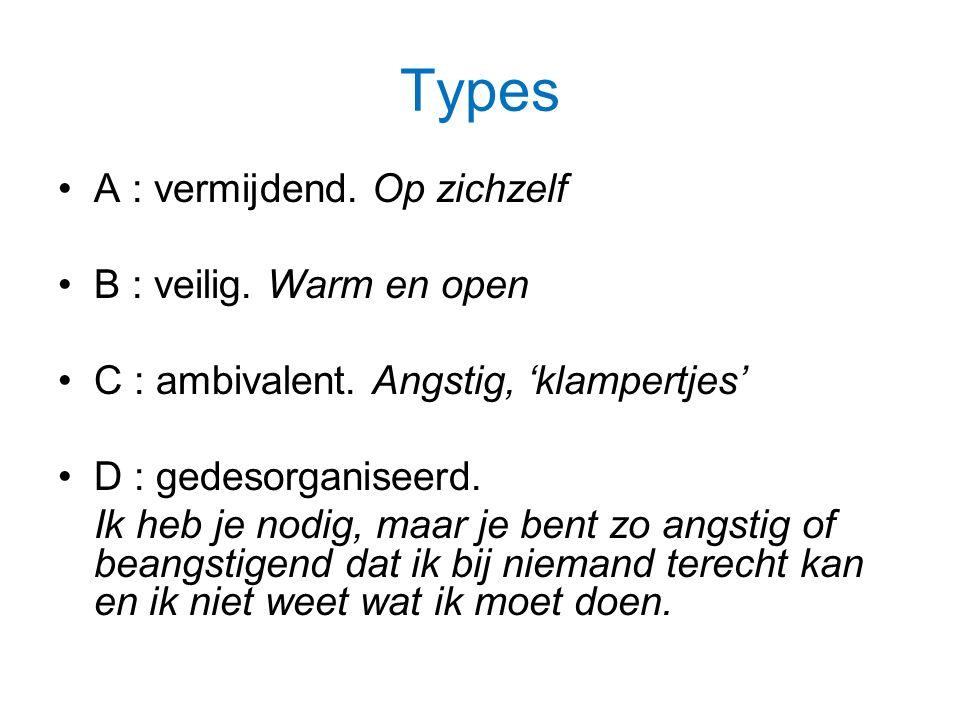 Types A : vermijdend. Op zichzelf B : veilig. Warm en open