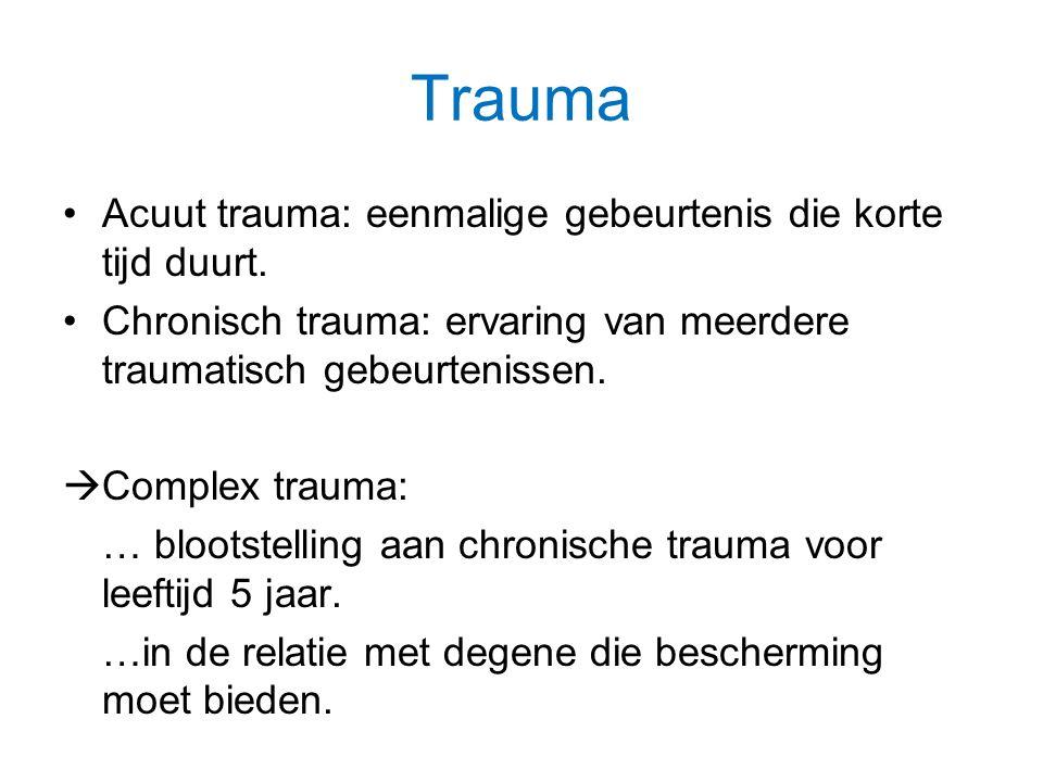 Trauma Acuut trauma: eenmalige gebeurtenis die korte tijd duurt.