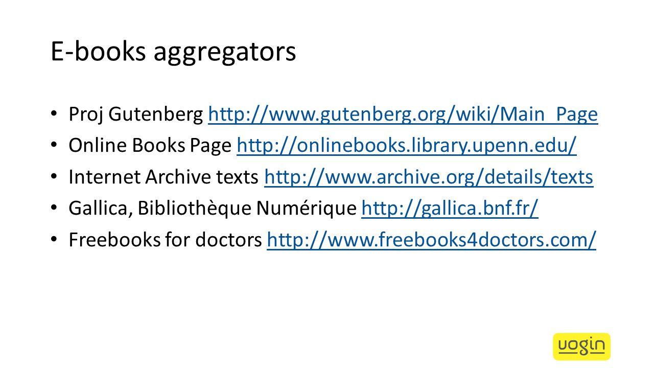 E-books aggregators Proj Gutenberg http://www.gutenberg.org/wiki/Main_Page. Online Books Page http://onlinebooks.library.upenn.edu/