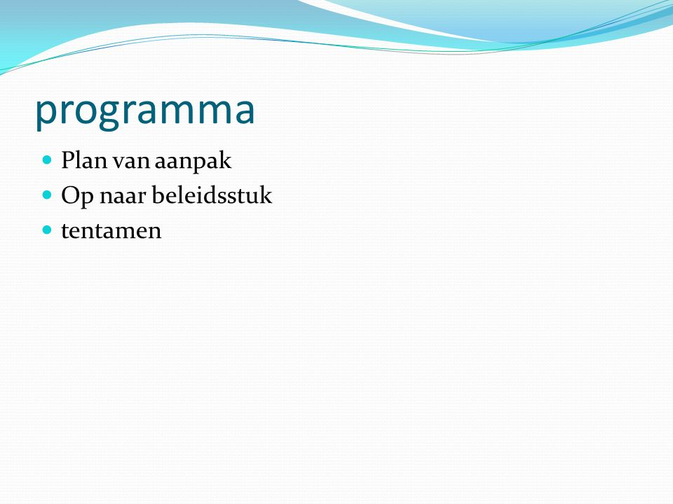 programma Plan van aanpak Op naar beleidsstuk tentamen