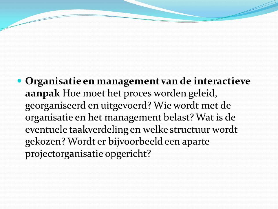 Organisatie en management van de interactieve aanpak Hoe moet het proces worden geleid, georganiseerd en uitgevoerd.