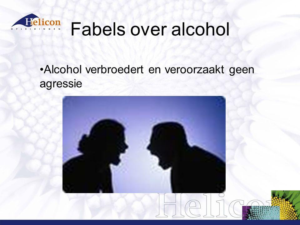 Fabels over alcohol Alcohol verbroedert en veroorzaakt geen agressie