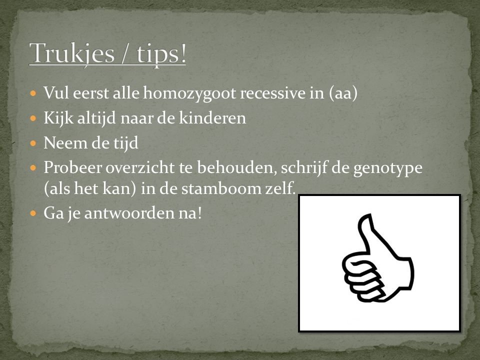 Trukjes / tips! Vul eerst alle homozygoot recessive in (aa)