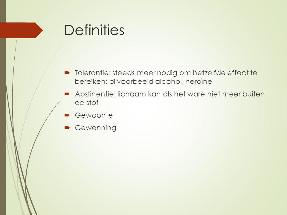 Definities Tolerantie: steeds meer nodig om hetzelfde effect te bereiken: bijvoorbeeld alcohol, heroïne.