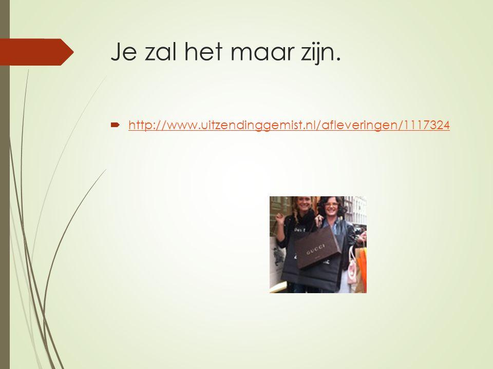 Je zal het maar zijn. http://www.uitzendinggemist.nl/afleveringen/1117324