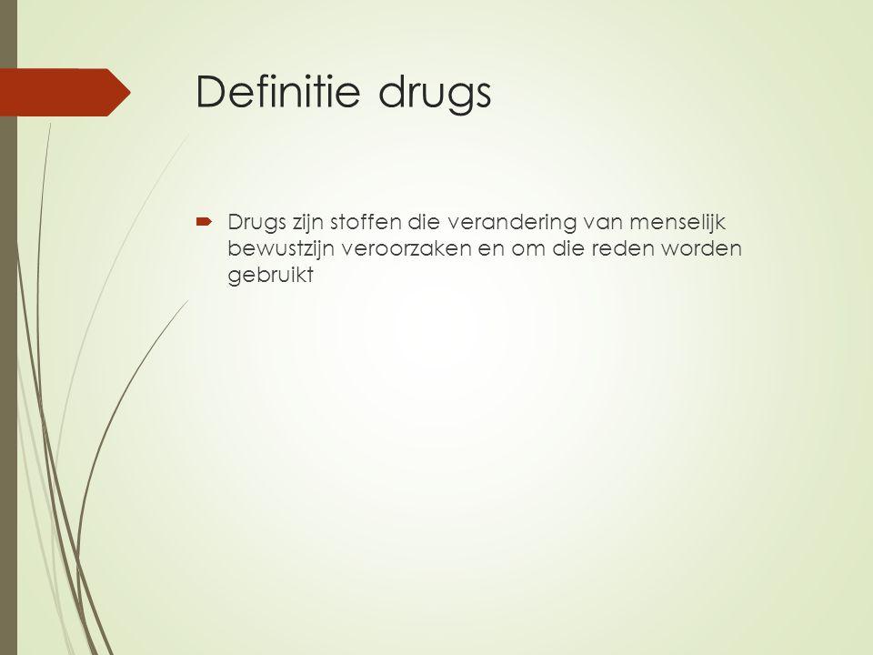 Definitie drugs Drugs zijn stoffen die verandering van menselijk bewustzijn veroorzaken en om die reden worden gebruikt.