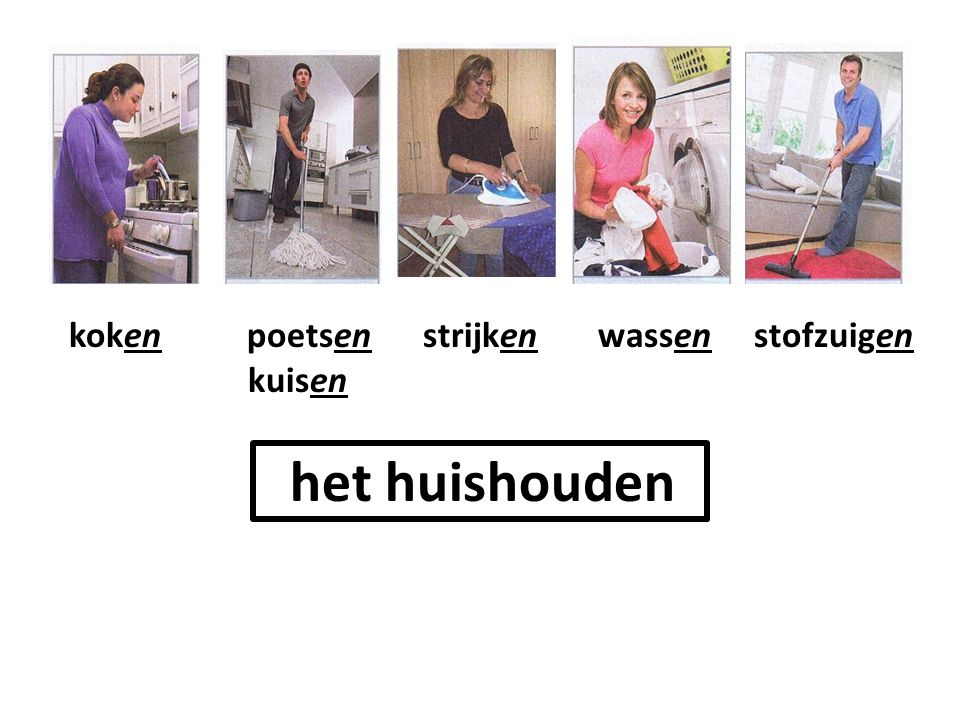 koken poetsen strijken wassen stofzuigen