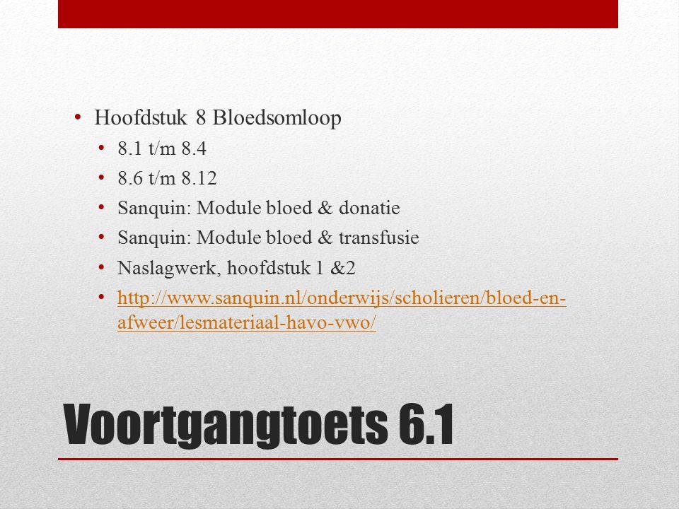 Voortgangtoets 6.1 Hoofdstuk 8 Bloedsomloop 8.1 t/m 8.4 8.6 t/m 8.12