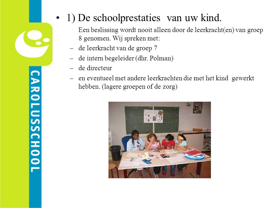 1) De schoolprestaties van uw kind.