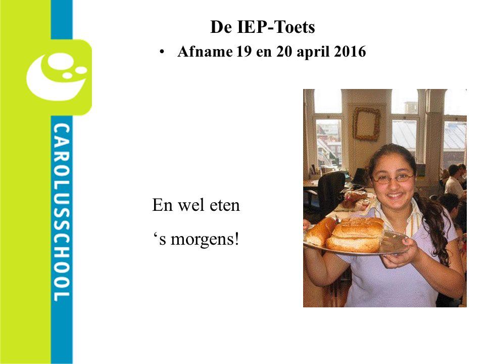 De IEP-Toets Afname 19 en 20 april 2016 En wel eten 's morgens!