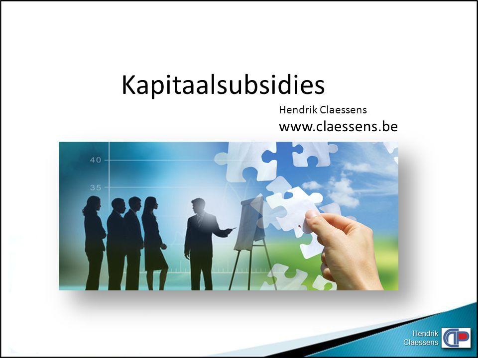 Kapitaalsubsidies Hendrik Claessens www.claessens.be