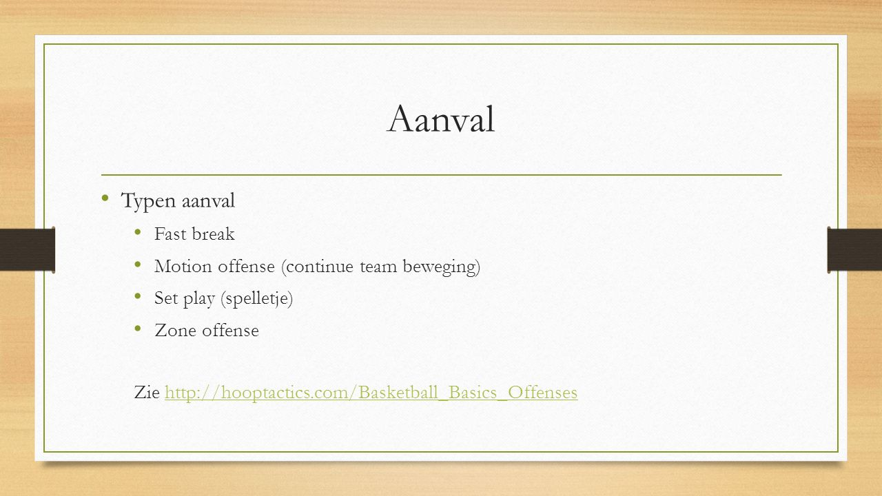 Aanval Typen aanval Fast break Motion offense (continue team beweging)