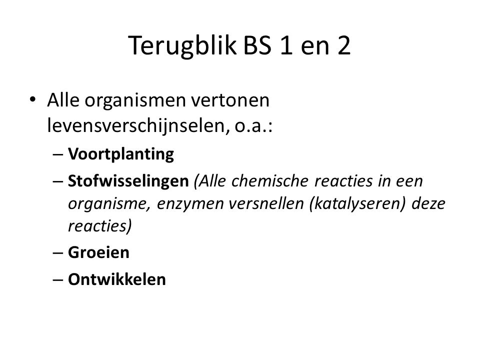 Terugblik BS 1 en 2 Alle organismen vertonen levensverschijnselen, o.a.: Voortplanting.