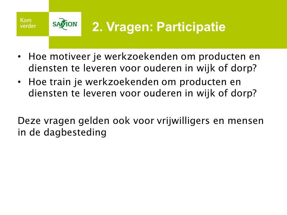2. Vragen: Participatie Hoe motiveer je werkzoekenden om producten en diensten te leveren voor ouderen in wijk of dorp