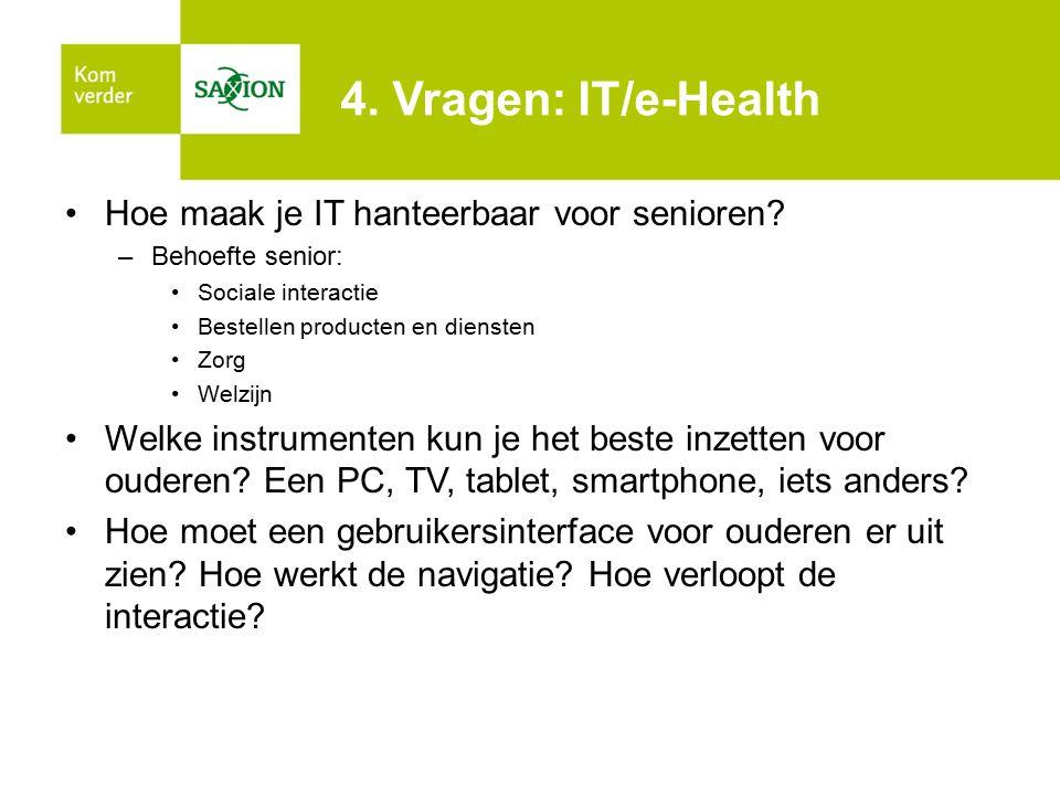 4. Vragen: IT/e-Health Hoe maak je IT hanteerbaar voor senioren