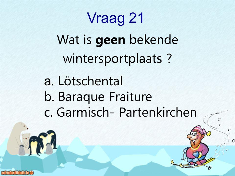 Vraag 21 Wat is geen bekende wintersportplaats a. Lötschental