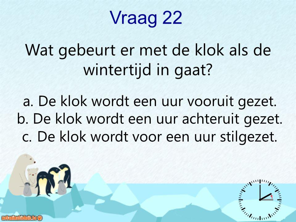 Vraag 22 Wat gebeurt er met de klok als de wintertijd in gaat