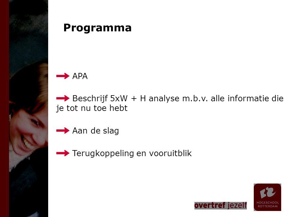 Programma APA. Beschrijf 5xW + H analyse m.b.v. alle informatie die je tot nu toe hebt. Aan de slag.