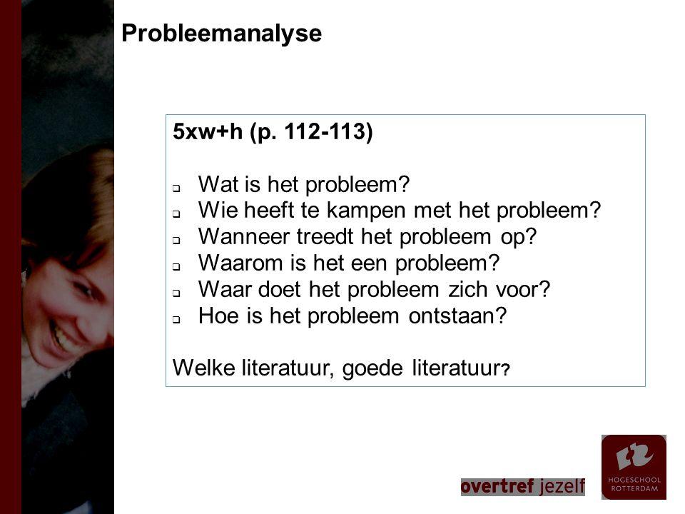 Probleemanalyse 5xw+h (p. 112-113) Wat is het probleem