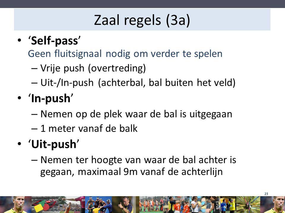 Zaal regels (3a) 'Self-pass' Geen fluitsignaal nodig om verder te spelen. Vrije push (overtreding)