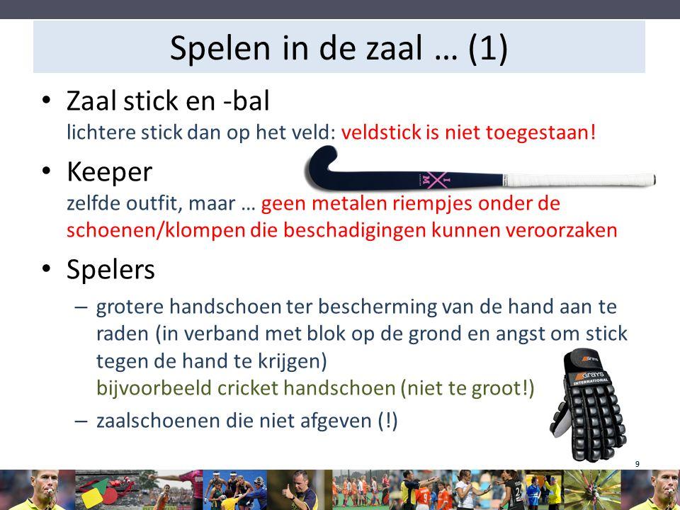 Spelen in de zaal … (1) Zaal stick en -bal lichtere stick dan op het veld: veldstick is niet toegestaan!