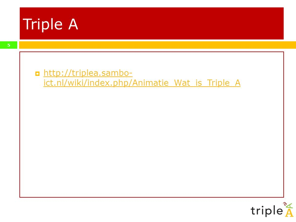 Triple A http://triplea.sambo- ict.nl/wiki/index.php/Animatie_Wat_is_Triple_A