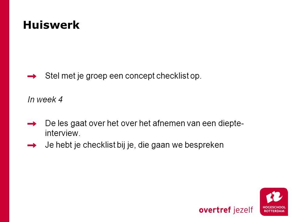 Huiswerk Stel met je groep een concept checklist op. In week 4