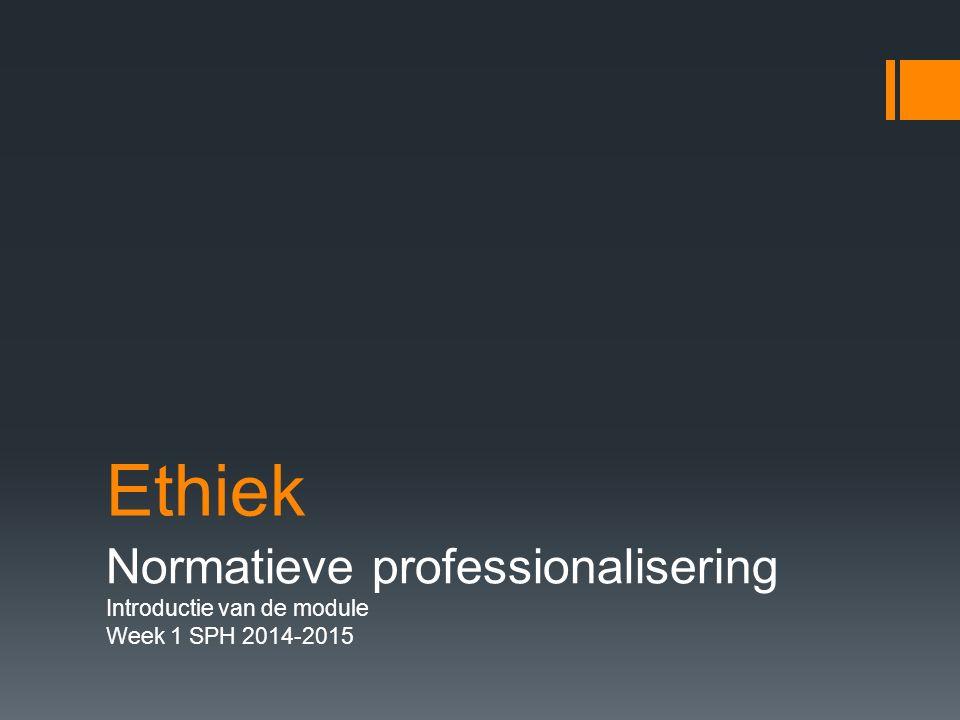 Ethiek Normatieve professionalisering Introductie van de module