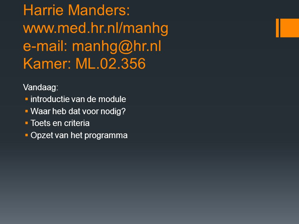 Harrie Manders: www. med. hr. nl/manhg e-mail: manhg@hr. nl Kamer: ML