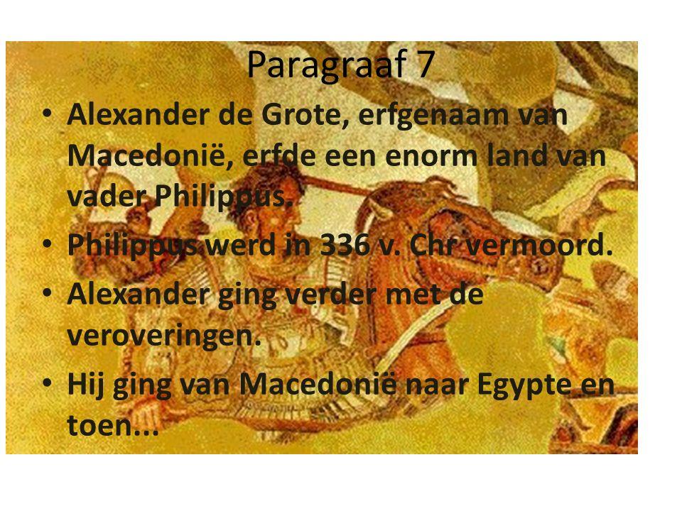 Paragraaf 7 Alexander de Grote, erfgenaam van Macedonië, erfde een enorm land van vader Philippus. Philippus werd in 336 v. Chr vermoord.