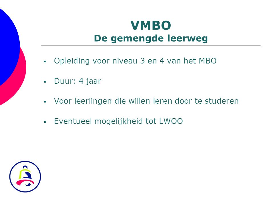 VMBO De gemengde leerweg Opleiding voor niveau 3 en 4 van het MBO