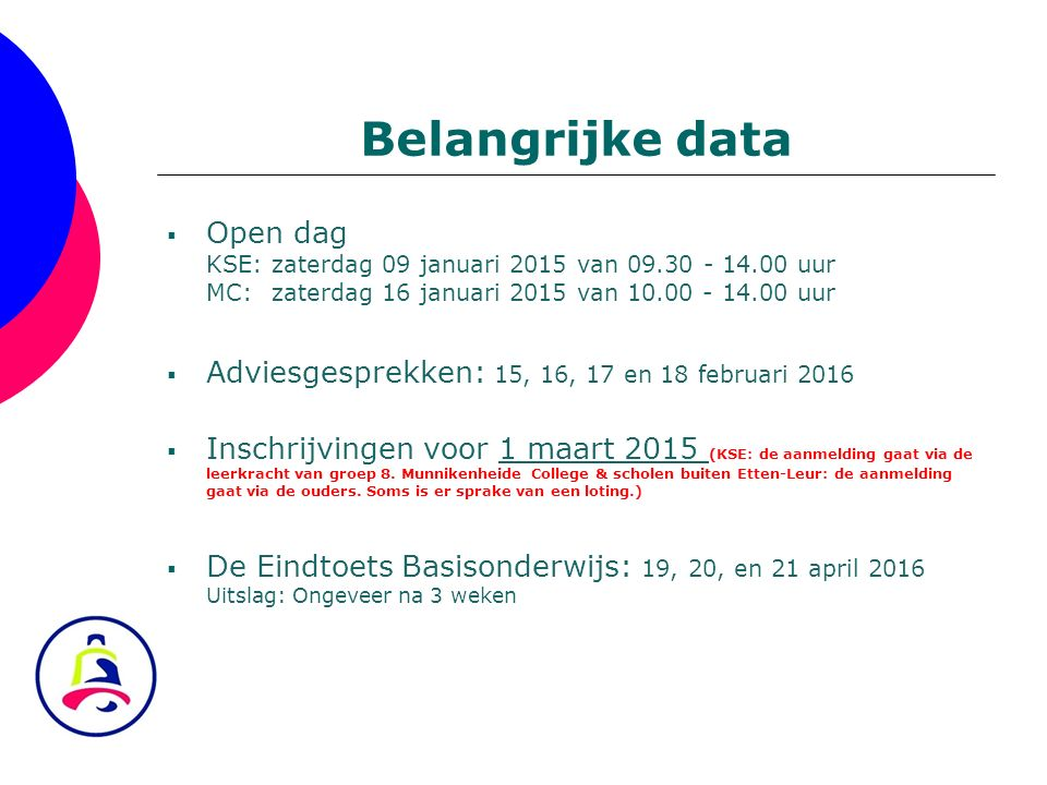 Belangrijke data Open dag KSE: zaterdag 09 januari 2015 van 09.30 - 14.00 uur MC: zaterdag 16 januari 2015 van 10.00 - 14.00 uur.